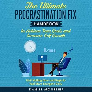 The Ultimate Procrastination Fix Handbook to Achieve Your Goals and Increase Self Growth Audiobook By Daniel Monetier cover art