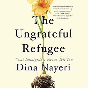 The Ungrateful Refugee Audiobook By Dina Nayeri cover art