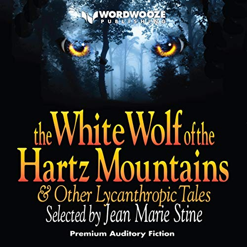 The White Wolf of the Hartz Mountains Audiobook By Jean Marie Stine, Jerome Bixby, Manly Banister, Clemence Houseman, Henry Beaugrand, Caroline Taylor Stewart cover art