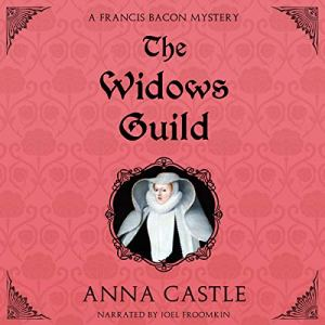 The Widows Guild: A Francis Bacon Mystery Audiobook By Anna Castle cover art