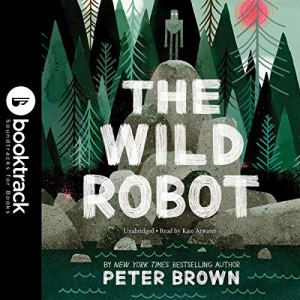 The Wild Robot: Booktrack Edition Audiobook By Peter Brown cover art