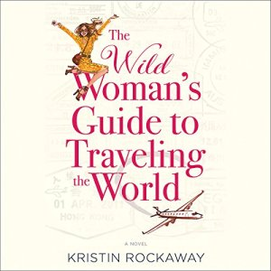The Wild Woman's Guide to Traveling the World Audiobook By Kristin Rockaway cover art