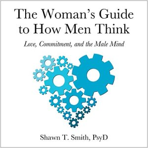 The Woman's Guide to How Men Think: Love, Commitment, and the Male Mind Audiobook By Shawn T. Smith cover art