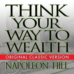 Think Your Way to Wealth Audiobook By Napoleon Hill cover art