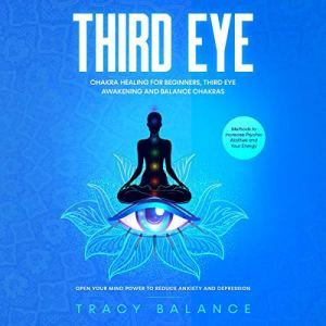 Third Eye: Chakra Healing for Beginners, Third Eye Awakening and Balance Chakras Audiobook By Tracy Balance cover art
