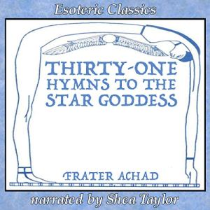 Thirty-One Hymns to the Star Goddess Audiobook By Frater Achad cover art