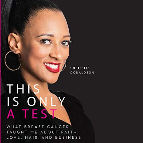 This Is Only a Test: What Breast Cancer Taught Me About Faith, Love, Hair, and Business Audiobook By Chris-Tia Donaldson cover art