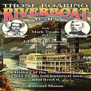 Those Roaring Riverboat Years Audiobook By Colonel Mason cover art
