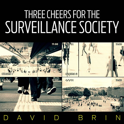 Three Cheers for the Surveillance Society Audiobook By David Brin cover art