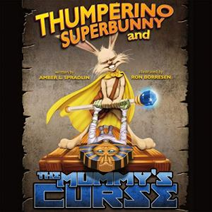 Thumperino Superbunny and the Mummy's Curse Audiobook By Amber L. Spradlin cover art