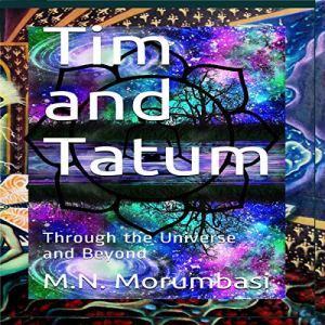 Tim and Tatum Audiobook By M N Morumbasi, Michael Morumbasi cover art