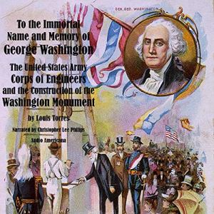 To the Immortal Name and Memory of George Washington Audiobook By Louis Torres cover art