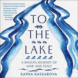 To the Lake Audiobook By Kapka Kassabova cover art