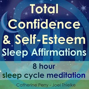Total Confidence & Self-Esteem Sleep Affirmations Audiobook By Joel Thielke, Catherine Perry cover art