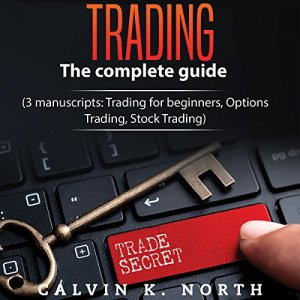 Trading: The Complete Guide (3 Manuscripts: Trading for Beginners, Options Trading, Stock Trading) Audiobook By Calvin K. North cover art