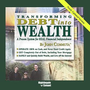 Transforming Debt Into Wealth Audiobook By John Cummuta cover art