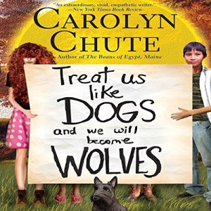 Treat Us like Dogs and We Will Become Wolves Audiobook By Carolyn Chute cover art