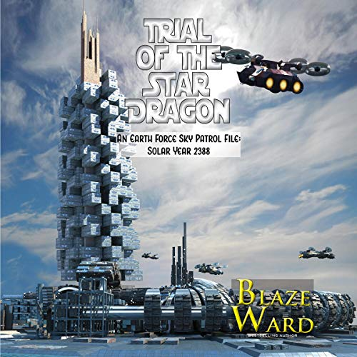 Trial of the Star Dragon: An Earth Force Sky Patrol File - Solar Year 2388 Audiobook By Blaze Ward cover art