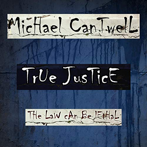 True Justice: The Law Can Be Lethal Audiobook By Michael Cantwell cover art