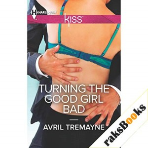 Turning the Good Girl Bad Audiobook By Avril Tremayne cover art