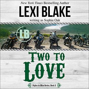 Two to Love Audiobook By Lexi Blake, Sophie Oak cover art