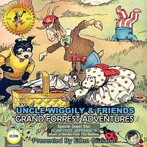 Uncle Wiggily & Friends: Grand Forest Adventures Audiobook By Howard R. Garis cover art
