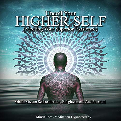 Uncoil Your Higher Self (Meeting Your Superior Existence) Audiobook By Mindfulness Meditation Hypnotherapy cover art