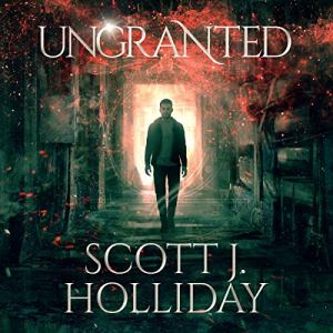 Ungranted Audiobook By Scott J. Holliday cover art