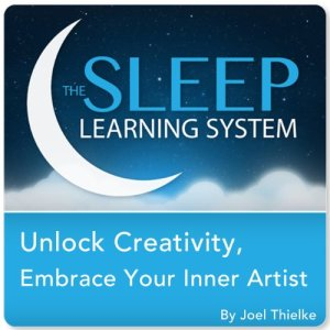 Unlock Creativity, Embrace Your Inner Artist with Hypnosis, Meditation, and Affirmations (The Sleep Learning System) Audiobook By Joel Thielke cover art