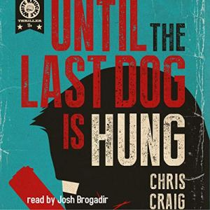 Until the Last Dog Is Hung Audiobook By Chris Craig cover art