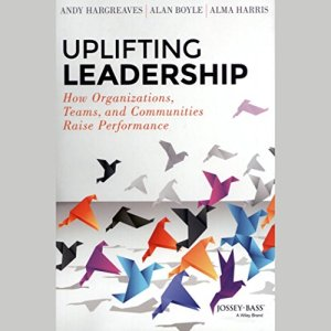 Uplifting Leadership Audiobook By Andy Hargreaves, Alan Boyle, Alma Harris cover art