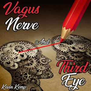 Vagus Nerve and Third Eye Audiobook By Kevin Kemp cover art