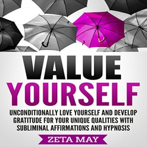 Value Yourself: Unconditionally Love Yourself and Develop Gratitude for Your Unique Qualities with Subliminal Affirmations and Hypnosis Audiobook By Zeta May cover art