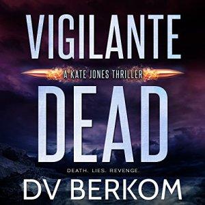Vigilante Dead: A Kate Jones Thriller Audiobook By D.V. Berkom cover art