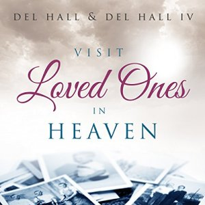 Visit Loved Ones in Heaven Audiobook By Del Hall, Del Hall IV cover art