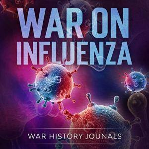 War on Influenza 1918 Audiobook By War History Journals cover art