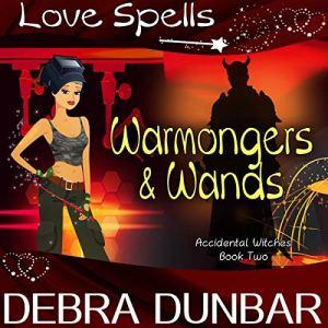 Warmongers and Wands Audiobook By Debra Dunbar, Love Spells cover art