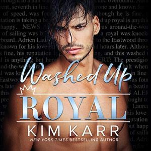 Washed Up Royal Audiobook By Kim Karr cover art