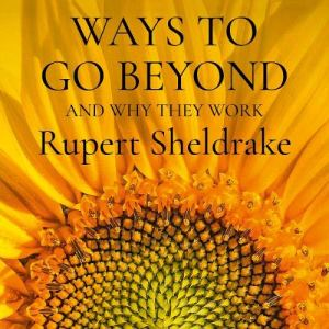 Ways to Go Beyond and Why They Work Audiobook By Rupert Sheldrake cover art