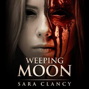 Weeping Moon Audiobook By Sara Clancy, Scare Street cover art