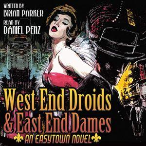 West End Droids & East End Dames Audiobook By Brian Parker cover art