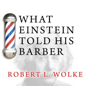 What Einstein Told His Barber Audiobook By Robert L. Wolke cover art