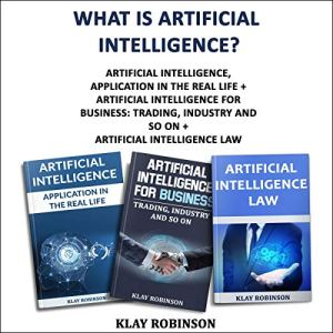 What Is Artificial Intelligence? Three Books in One Audiobook By Klay Robinson cover art