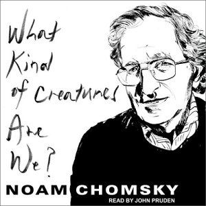What Kind of Creatures Are We? Audiobook By Noam Chomsky cover art