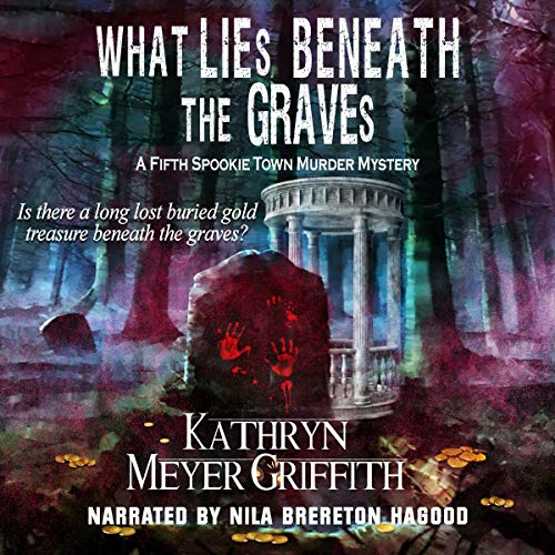 What Lies Beneath the Graves: The 5th Spookie Town Murder Mystery Audiobook By Kathryn Meyer Griffith cover art