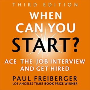 When Can You Start? Ace the Job Interview and Get Hired, Third Edition Audiobook By Paul Freiberger cover art