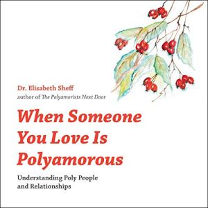 When Someone You Love Is Polyamorous: Understanding Poly People and Relationships Audiobook By Elisabeth Sheff cover art