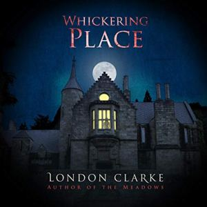 Whickering Place: A Novel Audiobook By London Clarke cover art