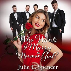Who Wants to Marry a Mormon Girl? Audiobook By Julie L. Spencer cover art