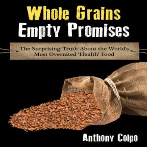 Whole Grains, Empty Promises Audiobook By Anthony Colpo cover art
